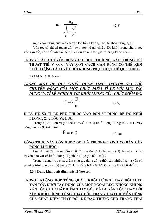 Cô hoïc - 36 - 2 2 0 1 c v m m − = (2.8) m0 : khoái löôïng cuûa vaät khi vaän toác baèng khoâng, goïi laø khoái löôïng ngh...