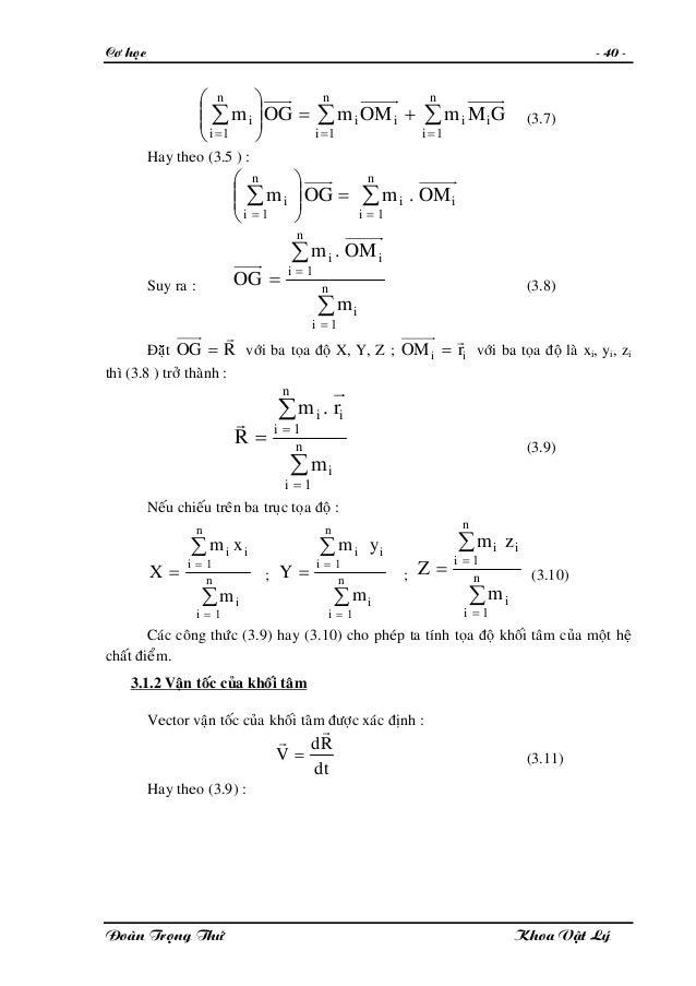 Cô hoïc - 40 - ∑∑∑ === +=⎟⎟ ⎠ ⎞ ⎜⎜ ⎝ ⎛ n i ii n i ii n i i GMmOMmOGm 111 (3.7) Hay theo (3.5 ) : ∑∑ == =⎟⎟ ⎠ ⎞ ⎜⎜ ⎝ ⎛ n i ...