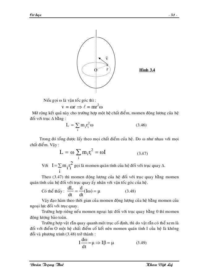 Cô hoïc - 51 - O v r O Hình 3.4r r Neáu goïi ω laø vaän toác goùc thì : v = ωr ⇒ l = mr2 ω Môû roäng keát quaû naøy cho tr...