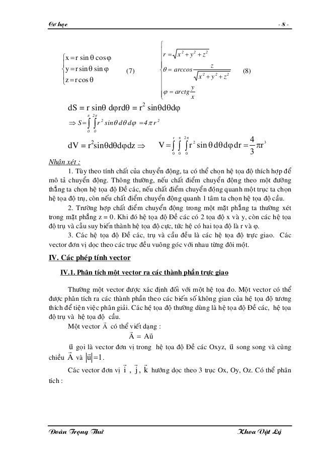 Cô hoïc - 8 - (7) ⎪ ⎩ ⎪ ⎨ ⎧ θ= ϕθ= ϕθ= cosrz sinsinry cossinrx ⎪ ⎪ ⎪ ⎪ ⎩ ⎪⎪ ⎪ ⎪ ⎨ ⎧ = ++ = ++= x y arctg zyx z arccos zyxr...