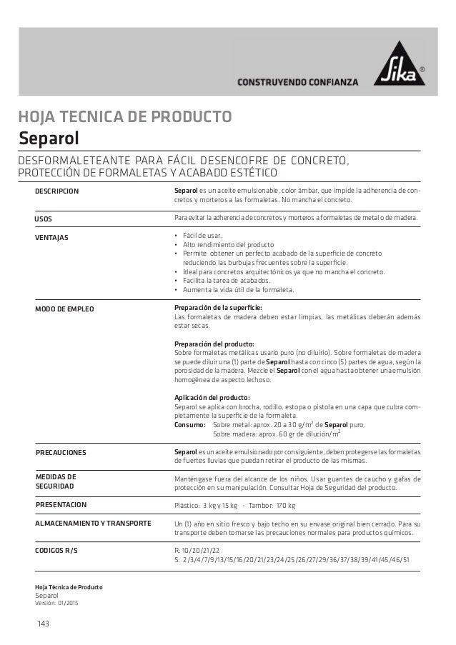 Hoja Técnica de Producto Versión: 01/2015 143 HOJA TECNICA DE PRODUCTO Separol Separol es un aceite emulsionable, color ám...