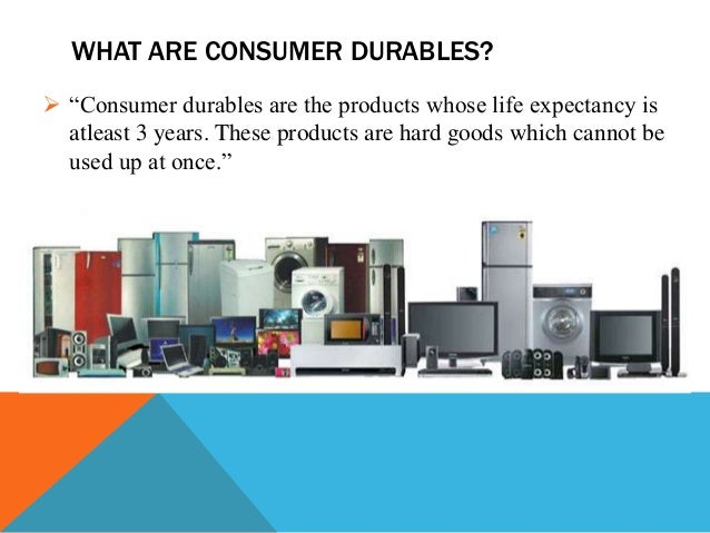 consumer durables Consumer durables consumer goods such as television sets, motorcars and microwave ovens which yield satisfaction to consumers over relatively long periods of time rather than immediately consumer durables tend to be purchased infrequently by a consumer, and are generally expensive items which are often purchased on credit terms.