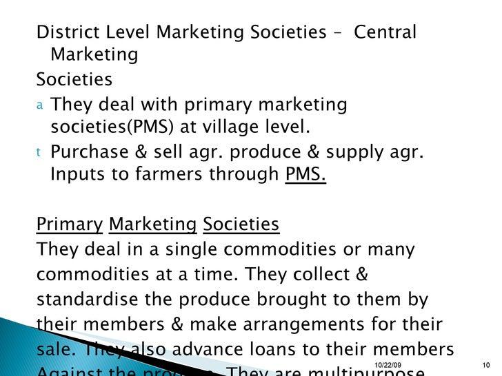 <ul><li>District Level Marketing Societies –  Central Marketing </li></ul><ul><li>Societies </li></ul><ul><li>They deal wi...