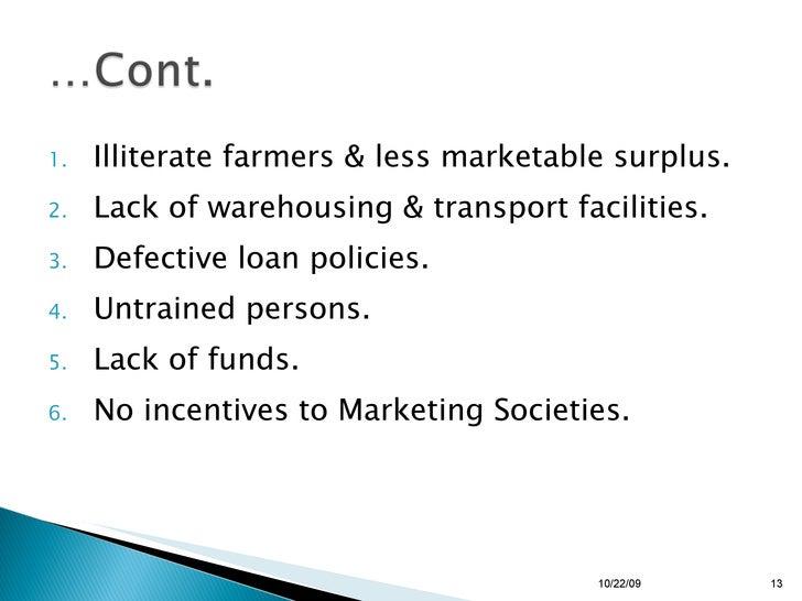 <ul><li>Illiterate farmers & less marketable surplus. </li></ul><ul><li>Lack of warehousing & transport facilities. </li><...