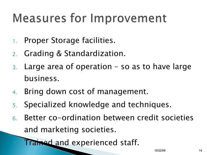 <ul><li>Proper Storage facilities. </li></ul><ul><li>Grading & Standardization. </li></ul><ul><li>Large area of operation ...