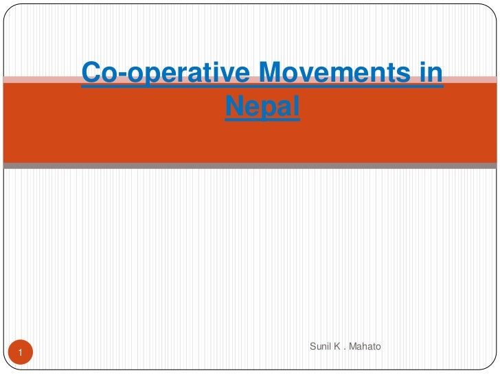 Co-operative Movements in              Nepal                   Sunil K . Mahato1