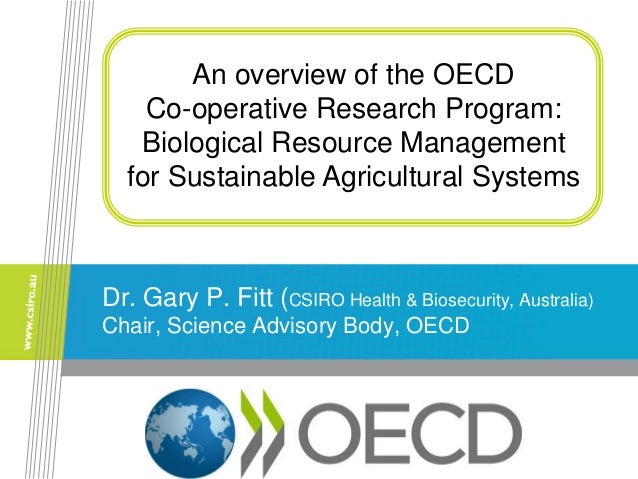 Dr. Gary P. Fitt (CSIRO Health & Biosecurity, Australia) Chair, Science Advisory Body, OECD An overview of the OECD Co-ope...