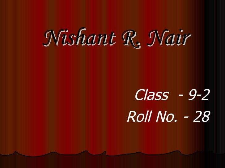 Nishant R. Nair <ul><li>Class  - 9-2 </li></ul><ul><li>Roll No. - 28 </li></ul>