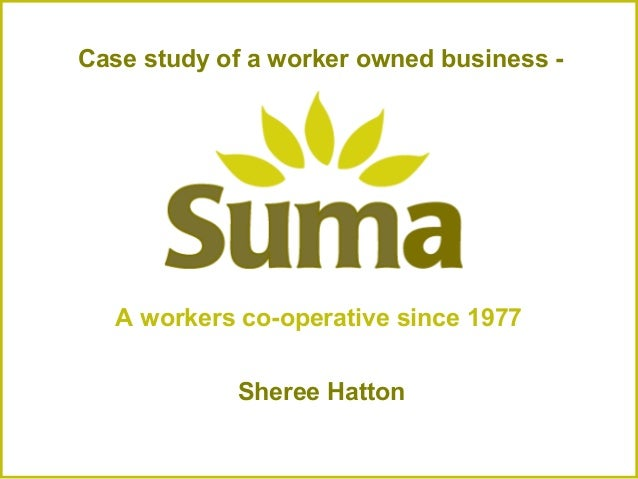 Case study of a worker owned business -  A workers co-operative since 1977 Sheree Hatton