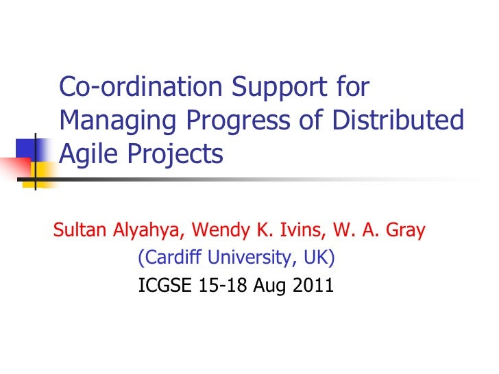 Co-ordination Support for Managing Progress of Distributed Agile Projects <br />Sultan Alyahya, Wendy K. Ivins, W. A. Gra...
