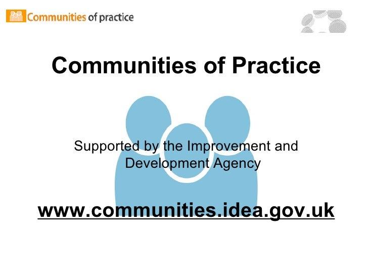 <ul><li>Communities of Practice </li></ul><ul><li>Supported by the Improvement and Development Agency </li></ul><ul><li>ww...