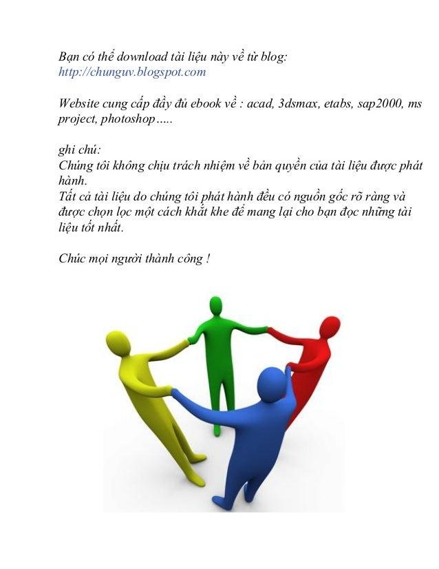 Bạn có thể download tài liệu này về từ blog:  http://chunguv.blogspot.com  Website cung cấp đầy đủ ebook về : acad, 3dsmax...