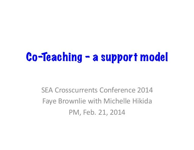 Co-Teaching – a support model SEA  Crosscurrents  Conference  2014   Faye  Brownlie  with  Michelle  Hikid...
