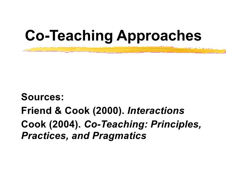 Co-Teaching Approaches Sources:  Friend & Cook (2000).  Interactions Cook (2004).  Co-Teaching: Principles, Practices, and...