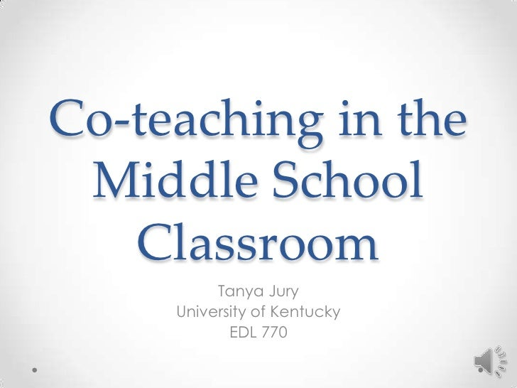 Co-teaching in the Middle School   Classroom          Tanya Jury     University of Kentucky            EDL 770
