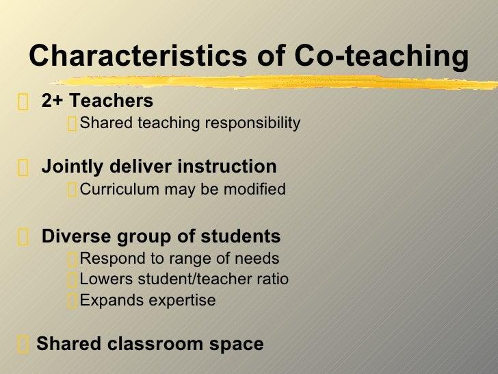 Characteristics of Co-teaching <ul><li>2+ Teachers  </li></ul><ul><ul><ul><li>Shared teaching responsibility </li></ul></u...