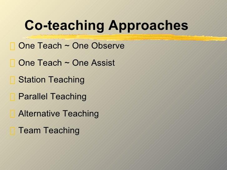 Co-teaching Approaches <ul><li>One Teach ~ One Observe </li></ul><ul><li>One Teach ~ One Assist </li></ul><ul><li>Station ...