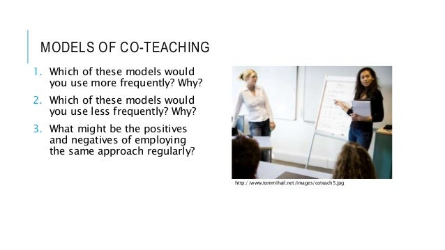 MODELS OF CO-TEACHING 1. Which of these models would you use more frequently? Why? 2. Which of these models would you use ...