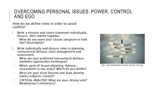 OVERCOMING PERSONAL ISSUES: POWER, CONTROL AND EGO How do we define roles in order to avoid conflict? 1. Write a mission a...