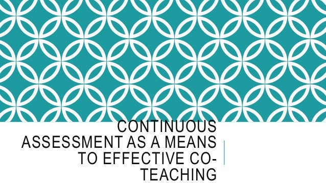 CONTINUOUS ASSESSMENT AS A MEANS TO EFFECTIVE CO- TEACHING
