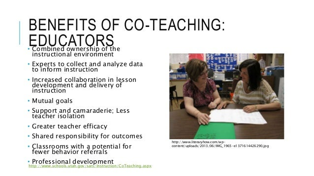 BENEFITS OF CO-TEACHING: EDUCATORS• Combined ownership of the instructional environment • Experts to collect and analyze d...