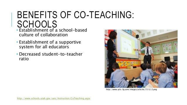 BENEFITS OF CO-TEACHING: SCHOOLS• Establishment of a school-based culture of collaboration • Establishment of a supportive...