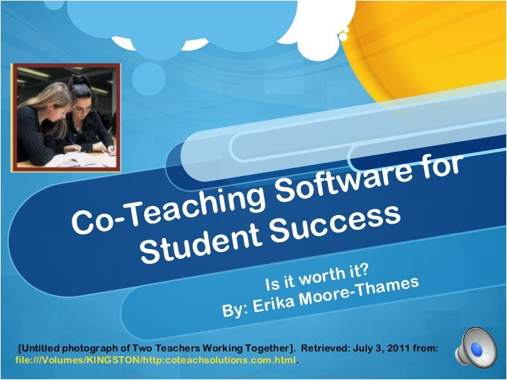 Co-Teaching Software for Student Success Is it worth it? By: Erika Moore-Thames [Untitled photograph of Two Teachers Worki...