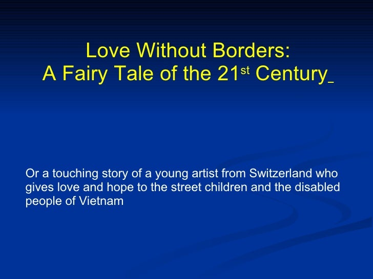 Love Without Borders: A Fairy Tale of the 21 st  Century   Or a touching story of a young artist from Switzerland who give...