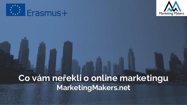 Co vám neřekli o online marketingu MarketingMakers.net