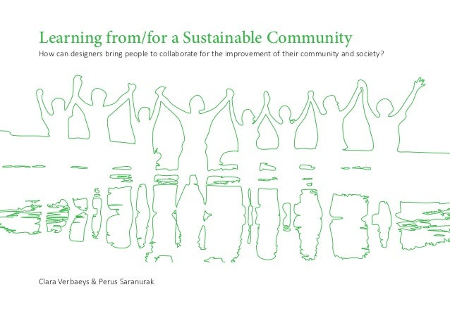 Learning from/for a Sustainable Community How can designers bring people to collaborate for the improvement of their commu...