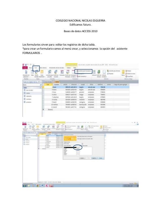 CO0LEGIO NACIONAL NICOLAS ESGUERRA  Edificamos futuro.  Bases de datos ACCESS 2010  Los formularios sirven para editar los...