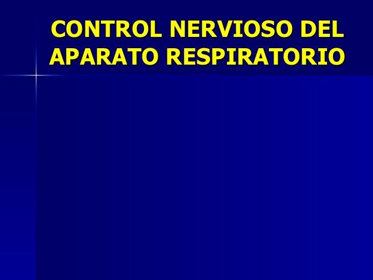 CONTROL NERVIOSO DEL APARATO RESPIRATORIO