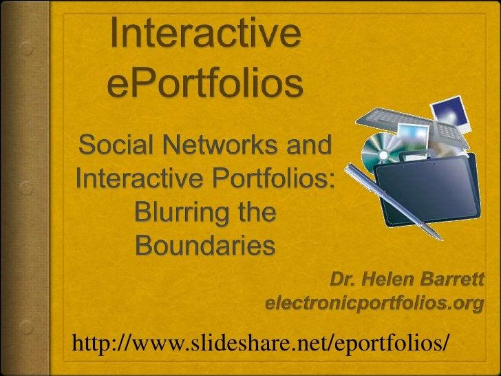 Interactive ePortfoliosSocial Networks and Interactive Portfolios: Blurring the Boundaries<br />Dr. Helen Barrett<br />ele...