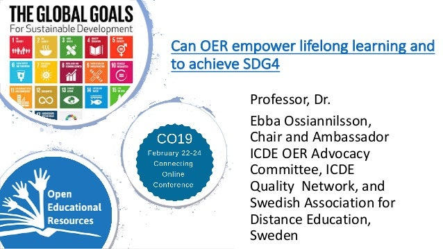 Can OER empower lifelong learning and to achieve SDG4 Professor, Dr. Ebba Ossiannilsson, Chair and Ambassador ICDE OER Adv...