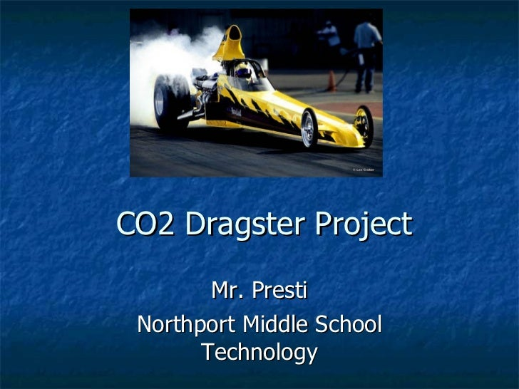 CO2 Dragster Project Mr. Presti Northport Middle School Technology