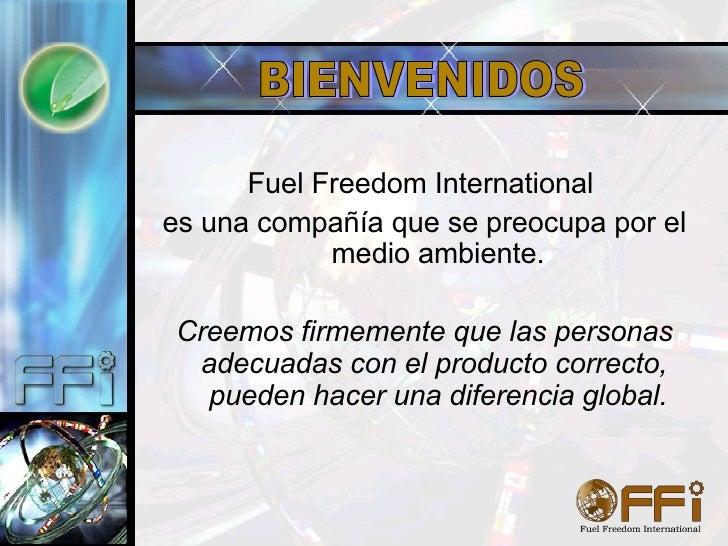 <ul><li>Fuel Freedom International  </li></ul><ul><li>es una compañía que se preocupa por el medio ambiente. </li></ul><ul...