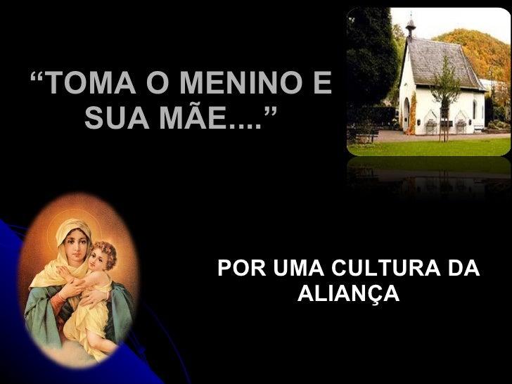 """"""" TOMA O MENINO E SUA MÃE...."""" POR UMA CULTURA DA ALIANÇA"""