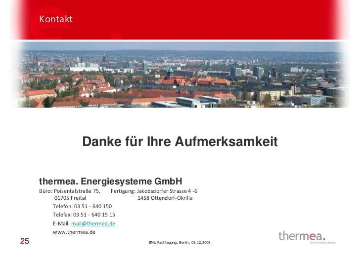 Kontakt                      Danke für Ihre Aufmerksamkeit     thermea. Energiesysteme GmbH     Büro: Poisentalstraße 75, ...