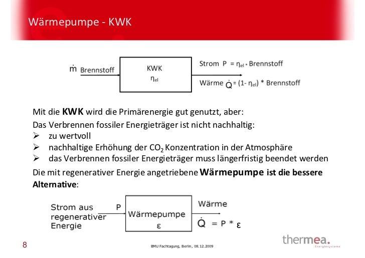 Wärmepumpe - KWK    Mit die KWK wird die Primärenergie gut genutzt, aber:    Das Verbrennen fossiler Energieträger ist nic...