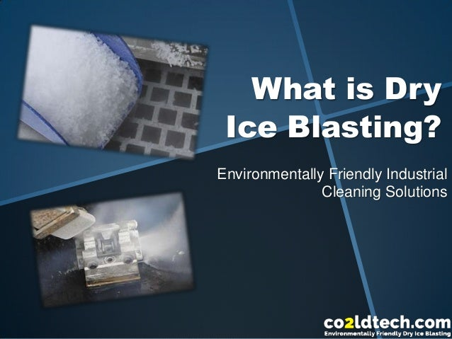 What is Dry Ice Blasting? Environmentally Friendly Industrial Cleaning Solutions