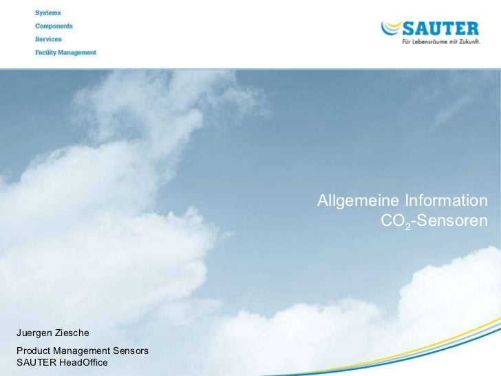 Juergen Ziesche Product Management Sensors SAUTER HeadOffice Allgemeine Information CO 2 -Sensoren