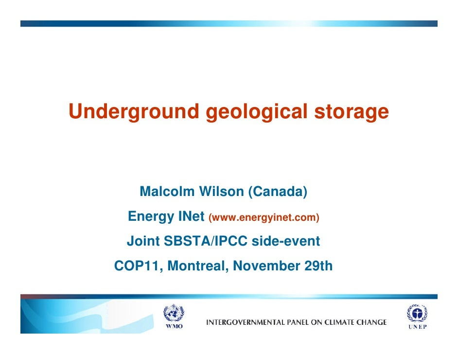 Underground geological storage          Malcolm Wilson (Canada)      Energy INet (www.energyinet.com)      Joint SBSTA/IPC...