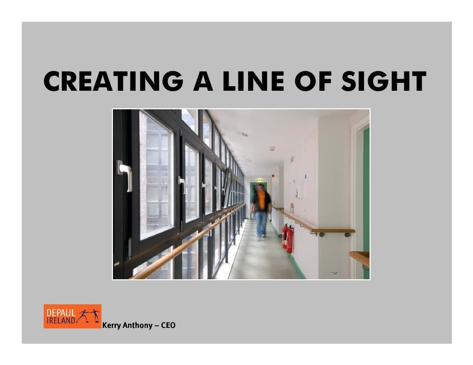 CREATING A LINE OF SIGHT        Kerry Anthony – CEO
