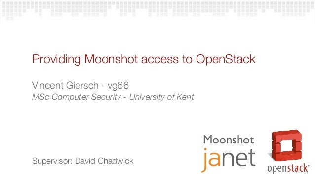 Providing Moonshot access to OpenStackVincent Giersch - vg66MSc Computer Security - University of Kent                    ...