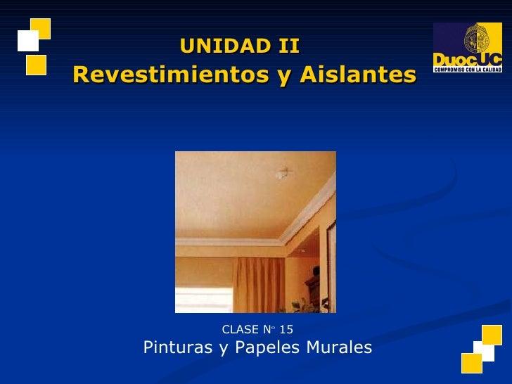 CLASE N º  15 Pinturas y Papeles Murales UNIDAD II Revestimientos y Aislantes