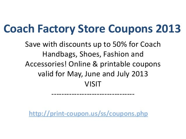 Coach Factory Store Coupons 2013   Save with discounts up to 50% for Coach        Handbags, Shoes, Fashion and   Accessori...