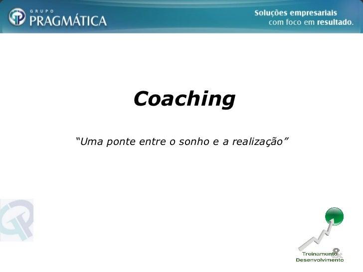 """Coaching """"Uma ponte entre o sonho e a realização"""""""