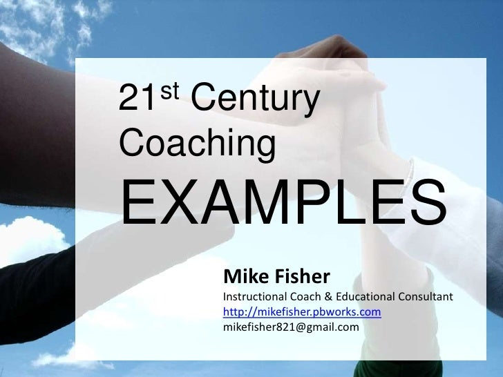 21st Century<br />Coaching<br />EXAMPLES<br />Mike Fisher<br />Instructional Coach & Educational Consultant<br />http://mi...