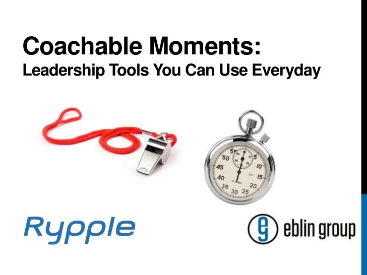 Coachable Moments:Leadership Tools You Can Use Everyday