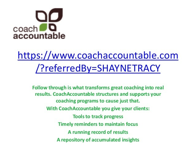 https://www.coachaccountable.com /?referredBy=SHAYNETRACY Follow through is what transforms great coaching into real resul...